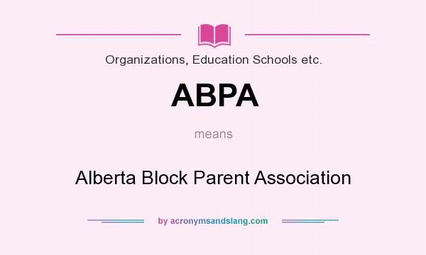 What does ABPA mean? It stands for Alberta Block Parent Association