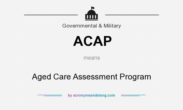 What does ACAP mean? It stands for Aged Care Assessment Program