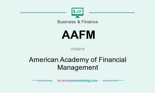What does AAFM mean? It stands for American Academy of Financial Management