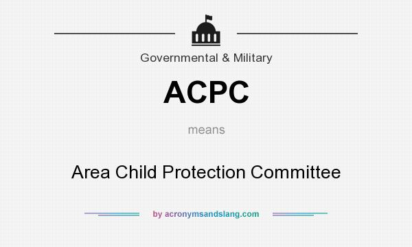 What does ACPC mean? It stands for Area Child Protection Committee