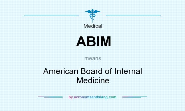 What does ABIM mean? It stands for American Board of Internal Medicine