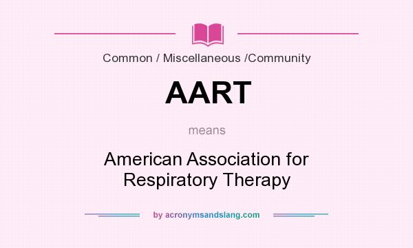 What does AART mean? It stands for American Association for Respiratory Therapy