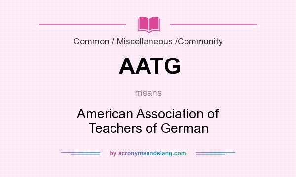 What does AATG mean? It stands for American Association of Teachers of German