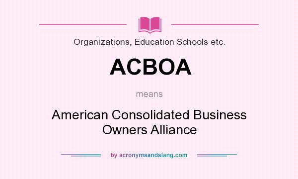 What does ACBOA mean? It stands for American Consolidated Business Owners Alliance