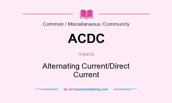 What does ACDC mean? It stands for Alternating Current/Direct Current