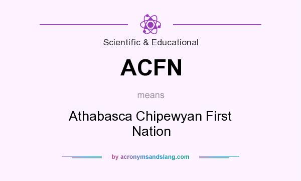 What does ACFN mean? It stands for Athabasca Chipewyan First Nation