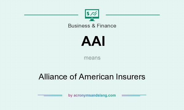 What does AAI mean? It stands for Alliance of American Insurers