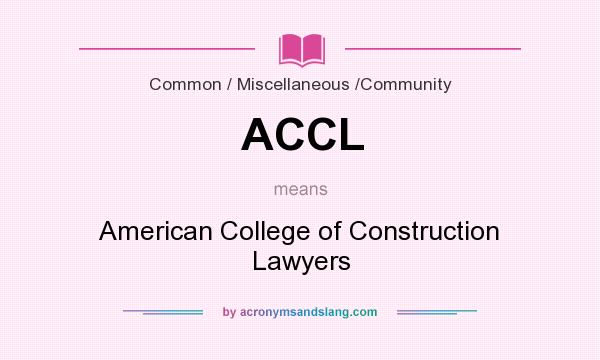 What does ACCL mean? It stands for American College of Construction Lawyers