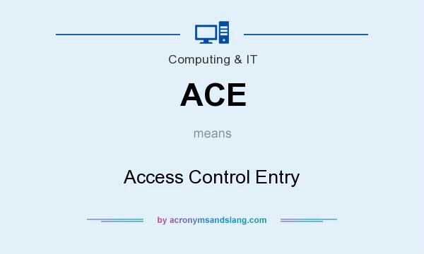 What does ACE mean? It stands for Access Control Entry