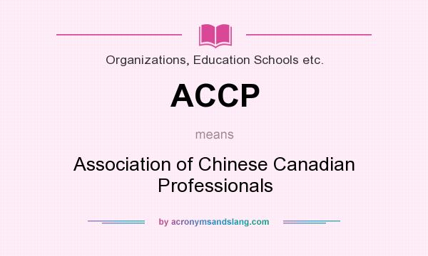 What does ACCP mean? It stands for Association of Chinese Canadian Professionals