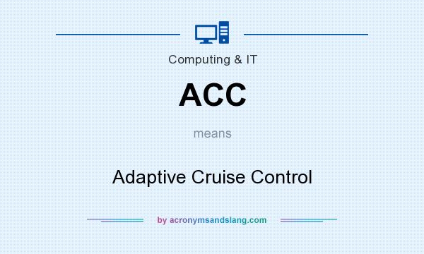 What does ACC mean? It stands for Adaptive Cruise Control