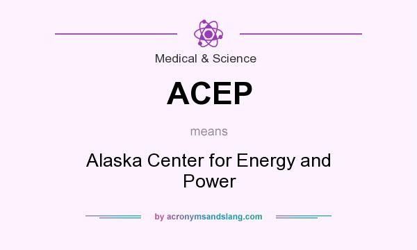 What does ACEP mean? It stands for Alaska Center for Energy and Power