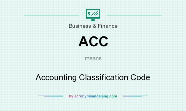 What does ACC mean? It stands for Accounting Classification Code