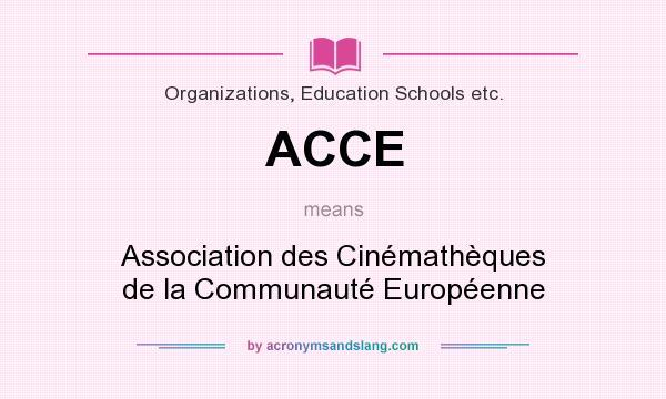 What does ACCE mean? It stands for Association des Cinémathèques de la Communauté Européenne