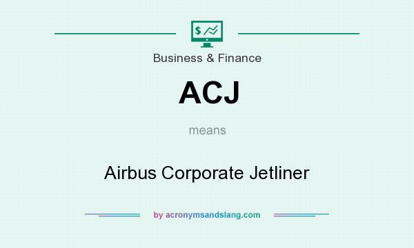 What does ACJ mean? It stands for Airbus Corporate Jetliner