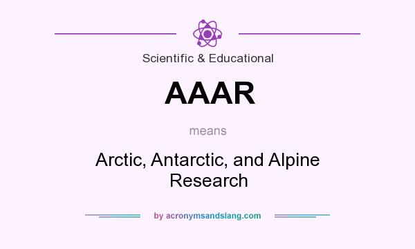 What does AAAR mean? It stands for Arctic, Antarctic, and Alpine Research
