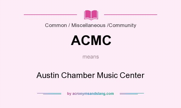 What does ACMC mean? It stands for Austin Chamber Music Center