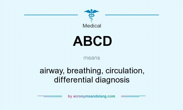What does ABCD mean? It stands for airway, breathing, circulation, differential diagnosis