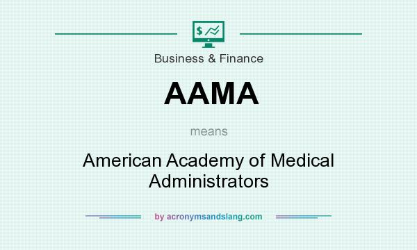 What does AAMA mean? It stands for American Academy of Medical Administrators