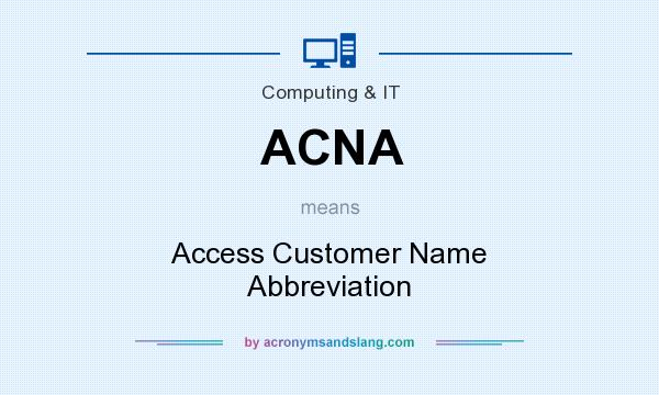 What does ACNA mean? It stands for Access Customer Name Abbreviation