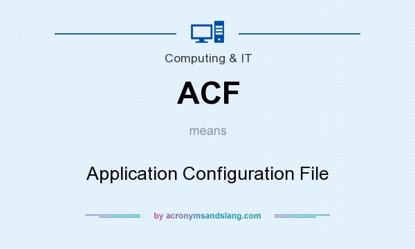 What does ACF mean? It stands for Application Configuration File