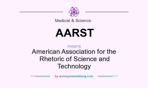 What does AARST mean? It stands for American Association for the Rhetoric of Science and Technology