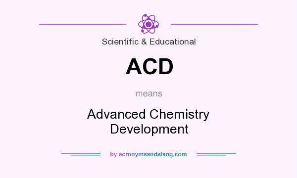 What does ACD mean? It stands for Advanced Chemistry Development