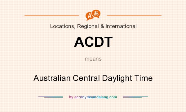 What does ACDT mean? It stands for Australian Central Daylight Time