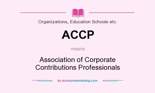 What does ACCP mean? It stands for Association of Corporate Contributions Professionals