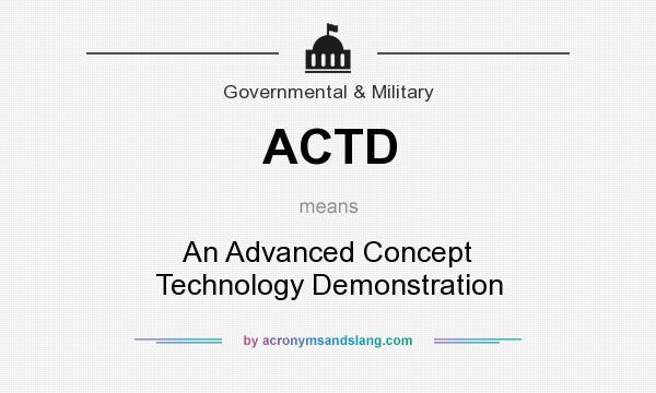 What does ACTD mean? It stands for An Advanced Concept Technology Demonstration