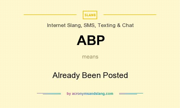 What does ABP mean? It stands for Already Been Posted