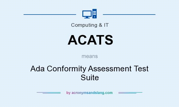 What does ACATS mean? It stands for Ada Conformity Assessment Test Suite