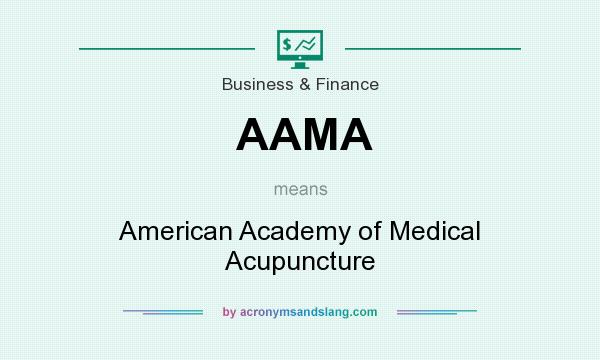 What does AAMA mean? It stands for American Academy of Medical Acupuncture