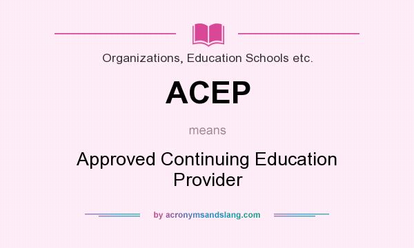 What does ACEP mean? It stands for Approved Continuing Education Provider