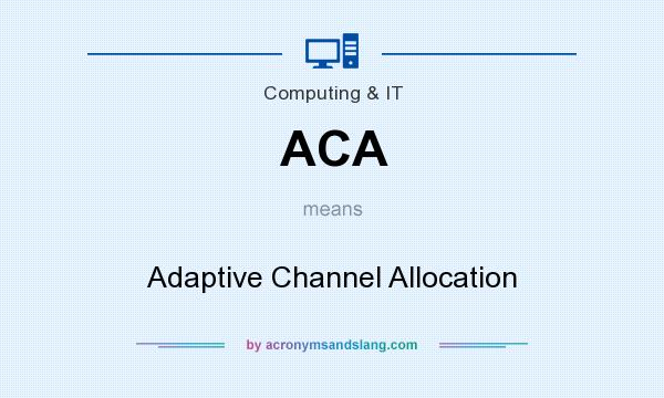 What does ACA mean? It stands for Adaptive Channel Allocation