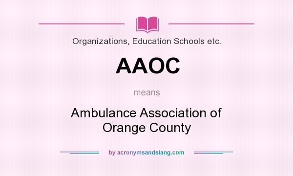 What does AAOC mean? It stands for Ambulance Association of Orange County