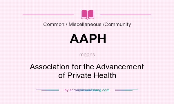 What does AAPH mean? It stands for Association for the Advancement of Private Health