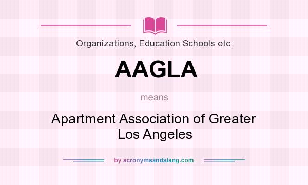 What does AAGLA mean? It stands for Apartment Association of Greater Los Angeles