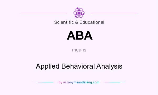 What does ABA mean? It stands for Applied Behavioral Analysis