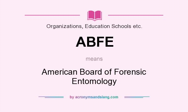Abfe American Board Of Forensic Entomology In Organizations Education Schools Etc By Acronymsandslang Com