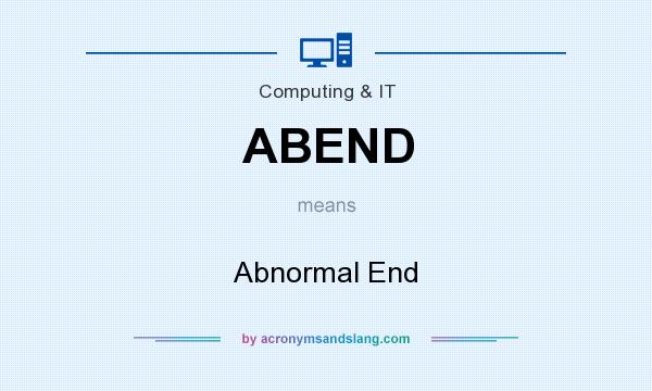 What does ABEND mean? It stands for Abnormal End