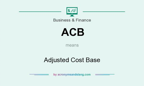 What does ACB mean? It stands for Adjusted Cost Base