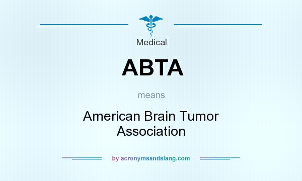 What does ABTA mean? It stands for American Brain Tumor Association