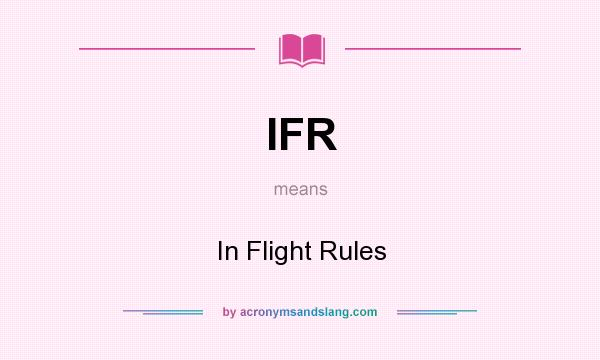 What does IFR mean? It stands for In Flight Rules