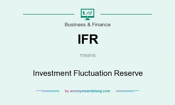 What does IFR mean? It stands for Investment Fluctuation Reserve