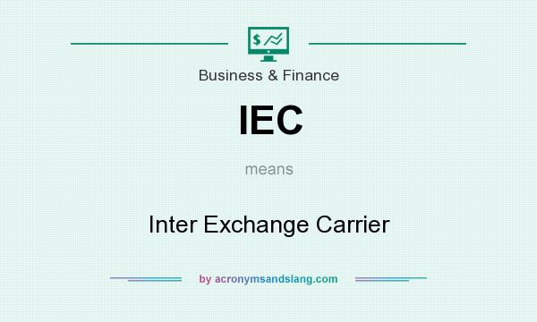 What does IEC mean? It stands for Inter Exchange Carrier