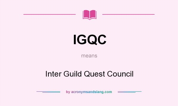 What does IGQC mean? It stands for Inter Guild Quest Council