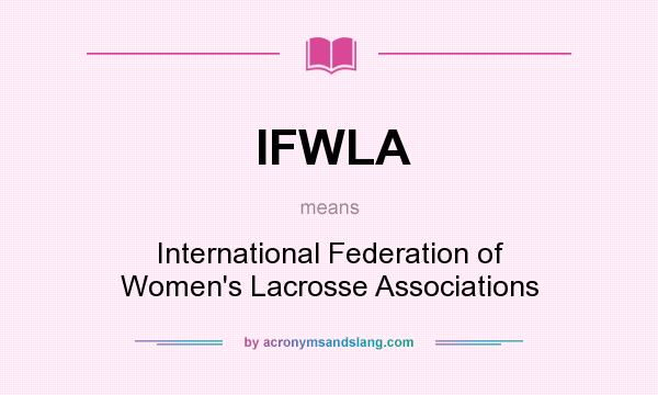 What does IFWLA mean? It stands for International Federation of Women`s Lacrosse Associations