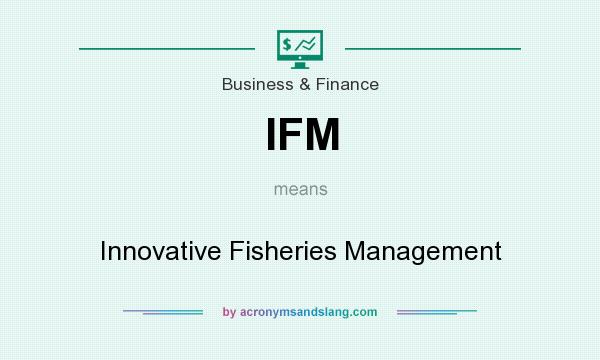 What does IFM mean? It stands for Innovative Fisheries Management
