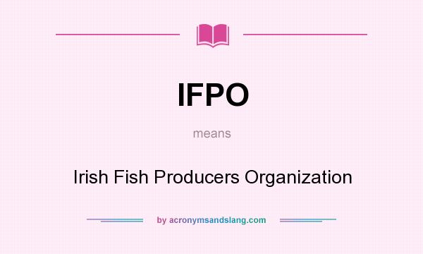 What does IFPO mean? It stands for Irish Fish Producers Organization